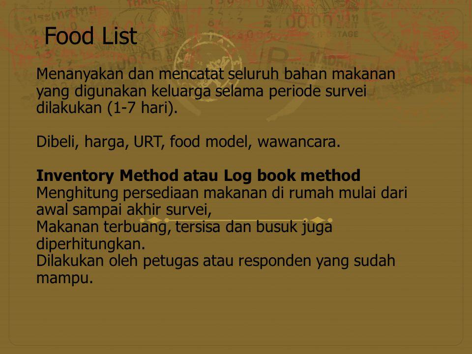 Food List Menanyakan dan mencatat seluruh bahan makanan yang digunakan keluarga selama periode survei dilakukan (1-7 hari).