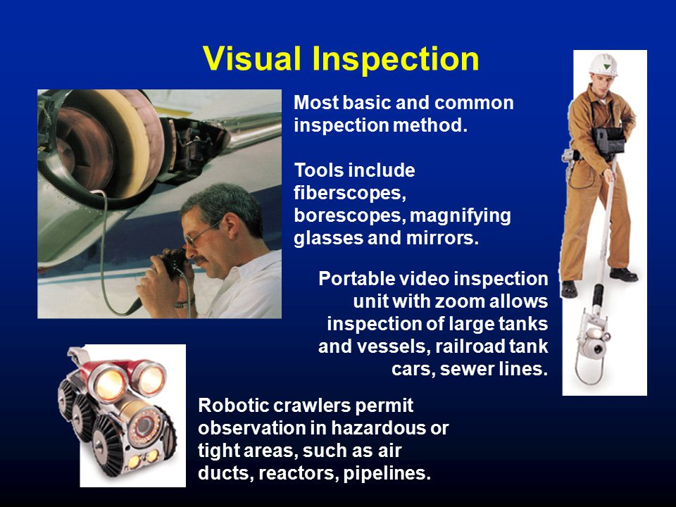 Visual Inspection Most basic and common inspection method.
