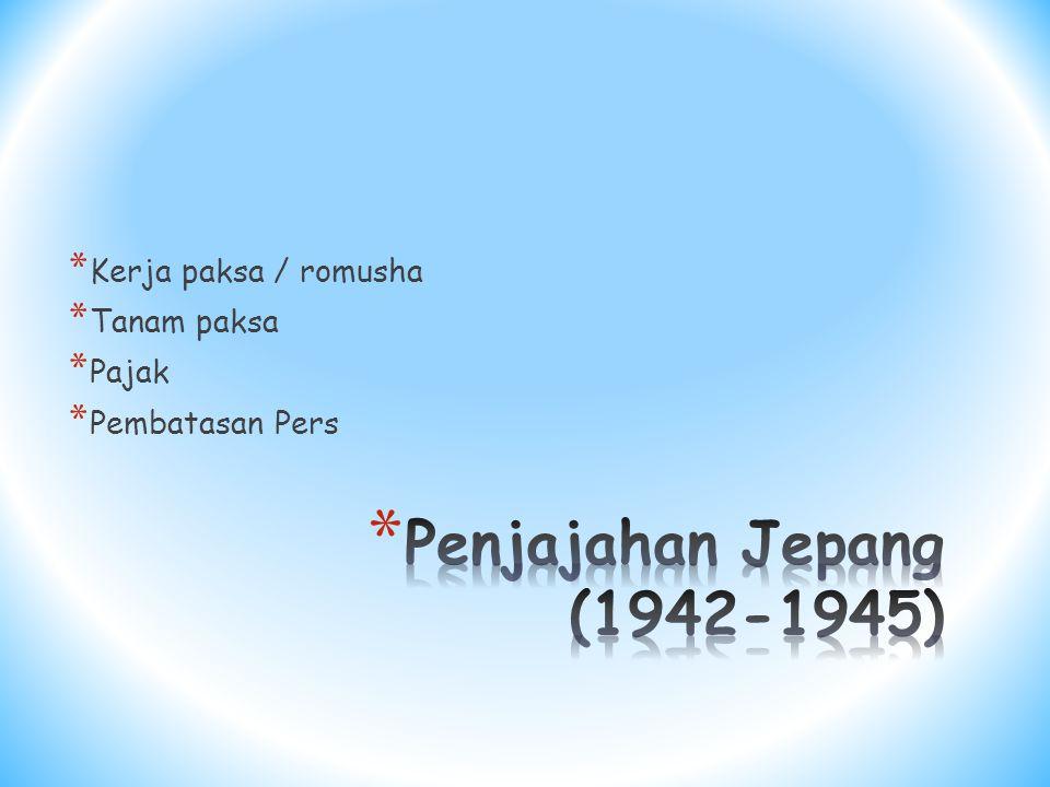 Penjajahan Jepang (1942-1945) Kerja paksa / romusha Tanam paksa Pajak