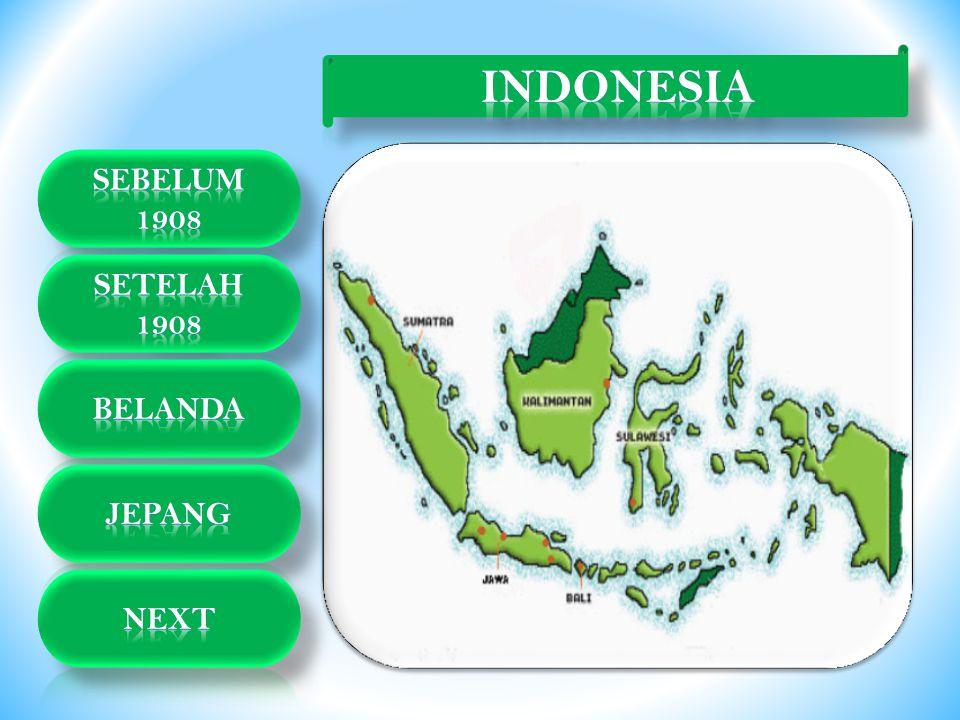 INDONESIA Sebelum 1908 Setelah 1908 belanda jepang next