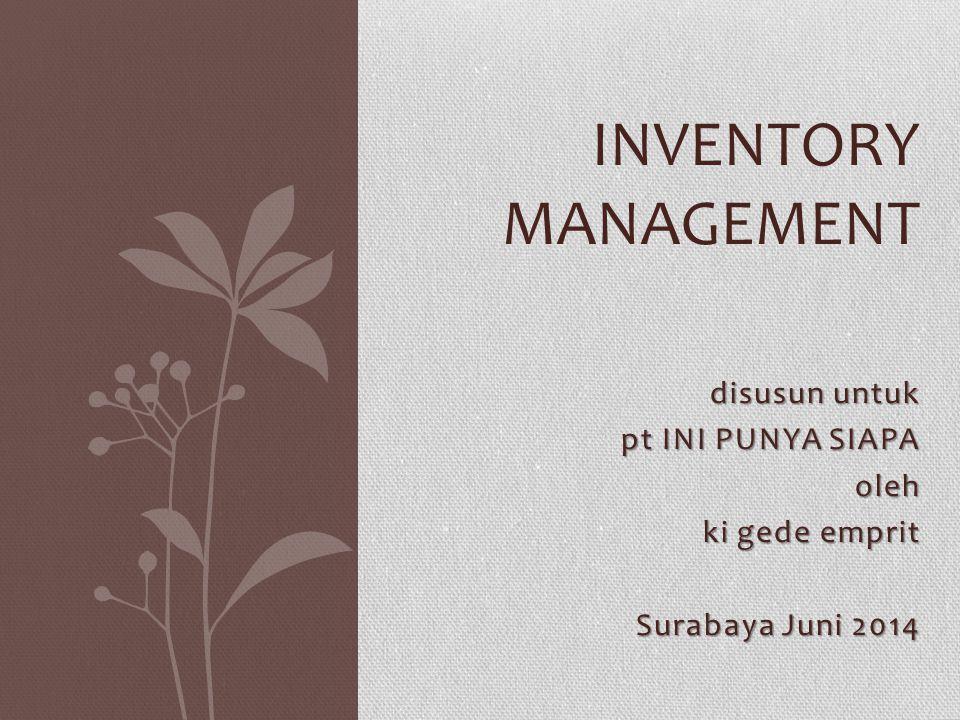 INVENTORY MANAGEMENT disusun untuk pt INI PUNYA SIAPA oleh