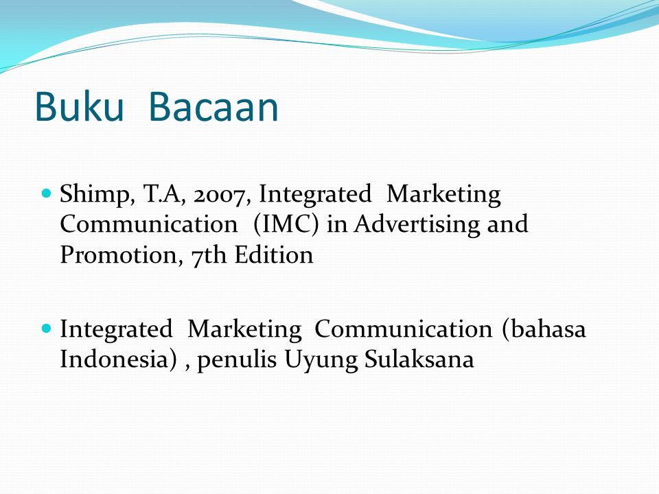 Buku Bacaan Shimp, T.A, 2007, Integrated Marketing Communication (IMC) in Advertising and Promotion, 7th Edition.
