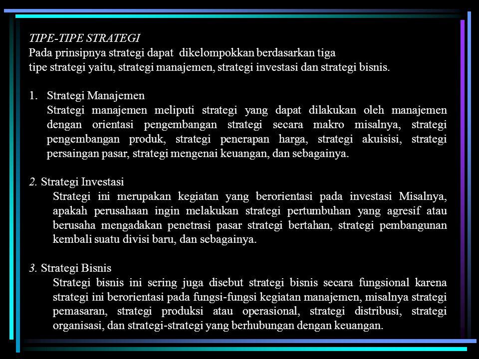 TIPE-TIPE STRATEGI Pada prinsipnya strategi dapat dikelompokkan berdasarkan tiga.