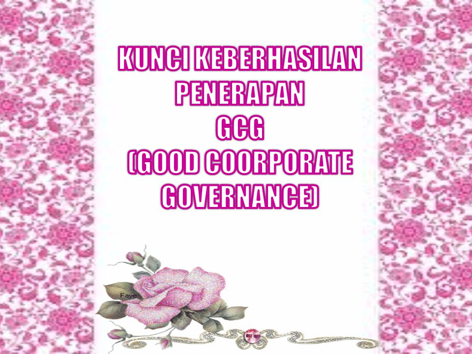 KUNCI KEBERHASILAN PENERAPAN GCG (GOOD COORPORATE GOVERNANCE)
