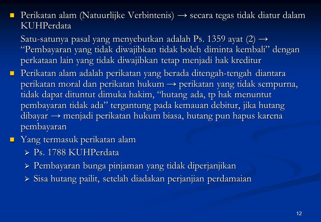 Perikatan alam (Natuurlijke Verbintenis) → secara tegas tidak diatur dalam KUHPerdata