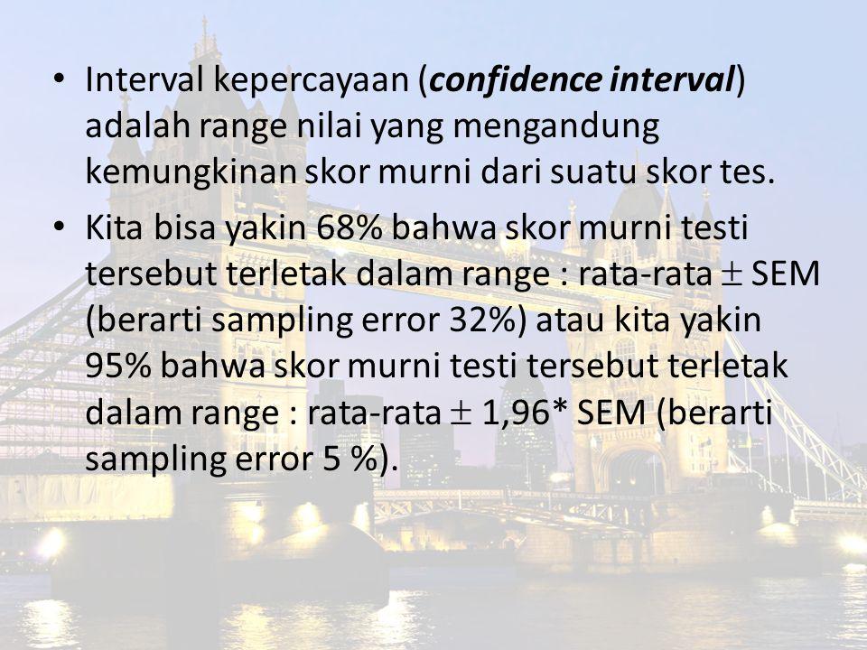 Interval kepercayaan (confidence interval) adalah range nilai yang mengandung kemungkinan skor murni dari suatu skor tes.
