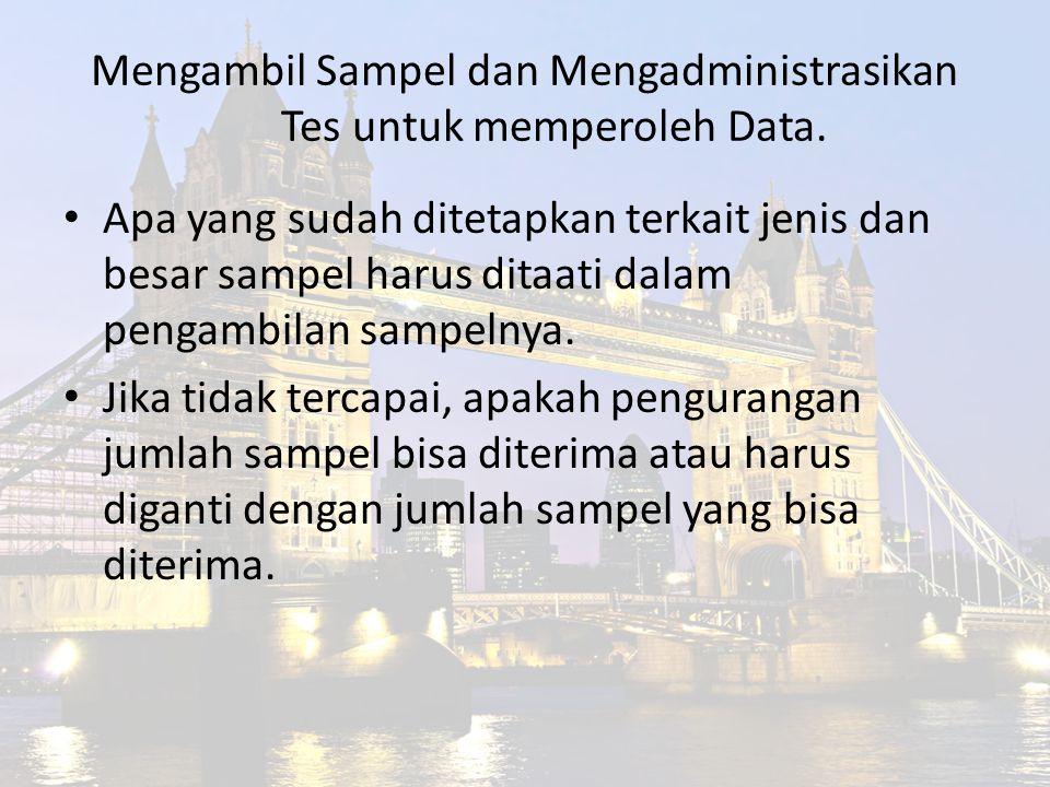 Mengambil Sampel dan Mengadministrasikan Tes untuk memperoleh Data.