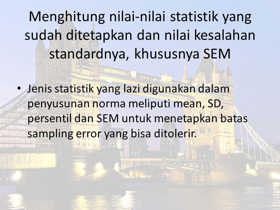 Menghitung nilai-nilai statistik yang sudah ditetapkan dan nilai kesalahan standardnya, khususnya SEM