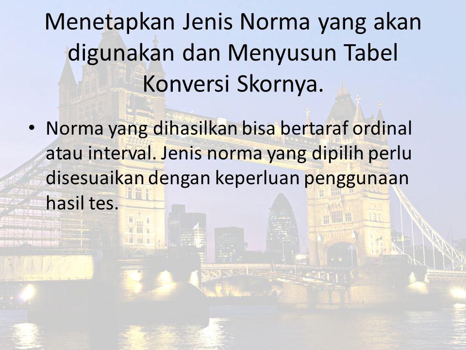 Menetapkan Jenis Norma yang akan digunakan dan Menyusun Tabel Konversi Skornya.