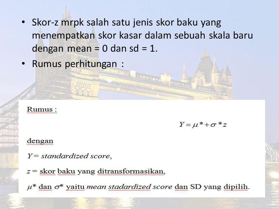 Skor-z mrpk salah satu jenis skor baku yang menempatkan skor kasar dalam sebuah skala baru dengan mean = 0 dan sd = 1.