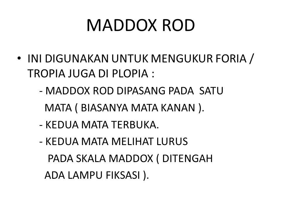 MADDOX ROD INI DIGUNAKAN UNTUK MENGUKUR FORIA / TROPIA JUGA DI PLOPIA : - MADDOX ROD DIPASANG PADA SATU.