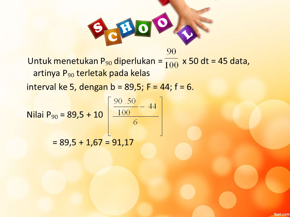 Untuk menetukan P90 diperlukan = x 50 dt = 45 data, artinya P90 terletak pada kelas