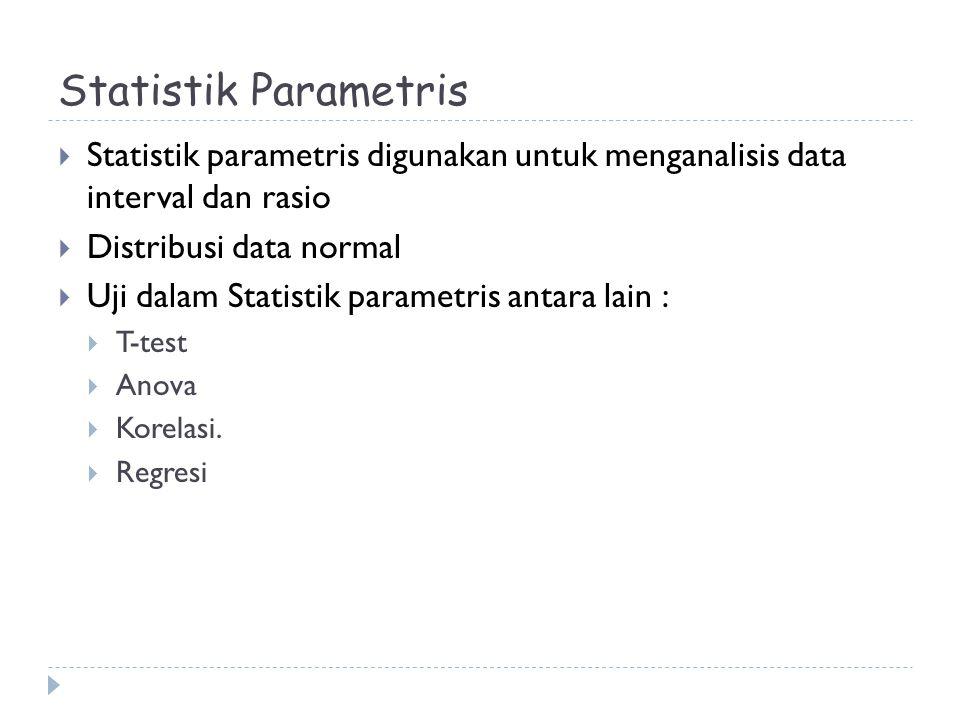 Statistik Parametris Statistik parametris digunakan untuk menganalisis data interval dan rasio. Distribusi data normal.
