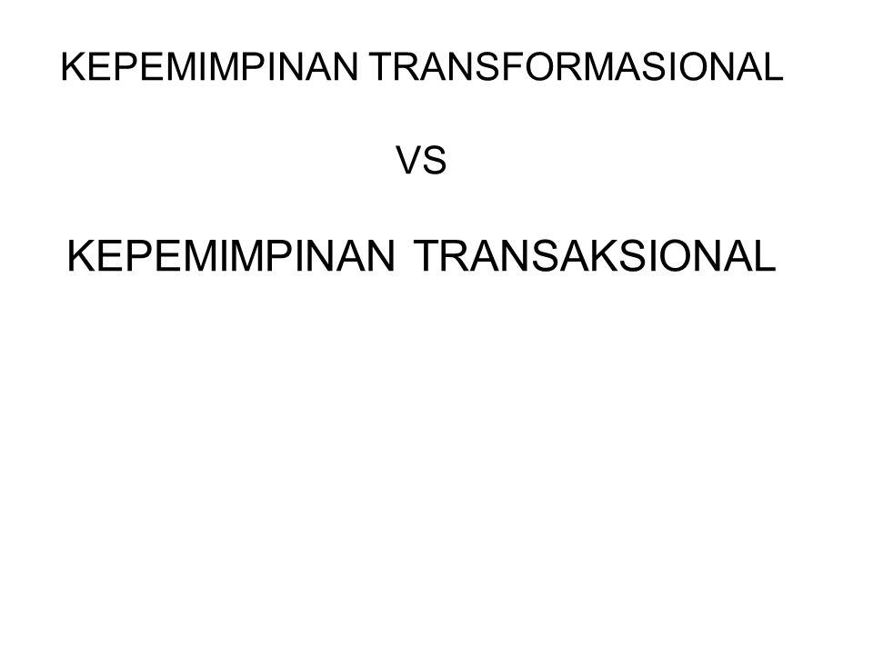KEPEMIMPINAN TRANSFORMASIONAL VS KEPEMIMPINAN TRANSAKSIONAL