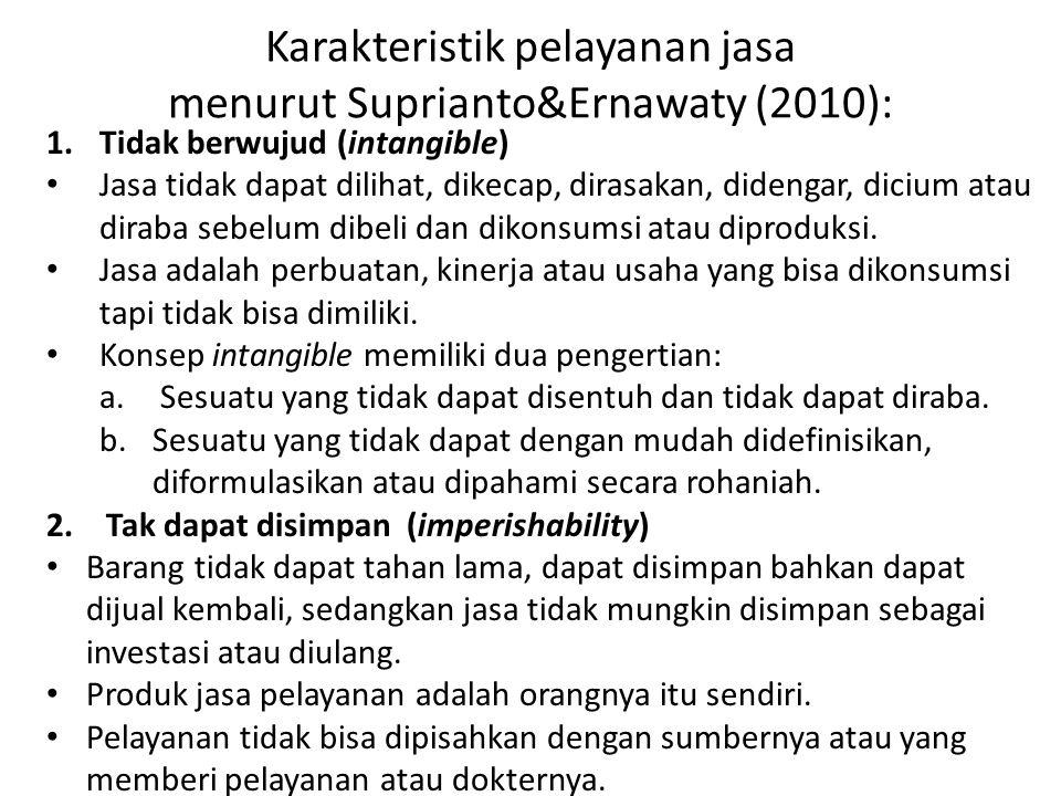 Karakteristik pelayanan jasa menurut Suprianto&Ernawaty (2010):