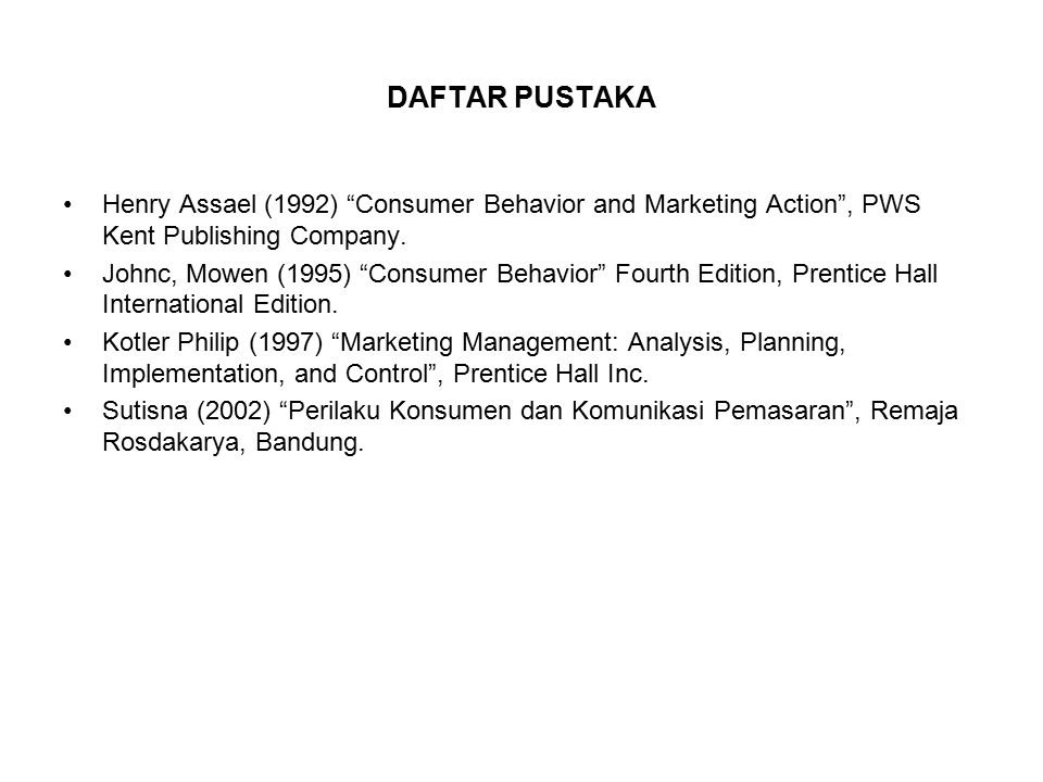 DAFTAR PUSTAKA Henry Assael (1992) Consumer Behavior and Marketing Action , PWS Kent Publishing Company.
