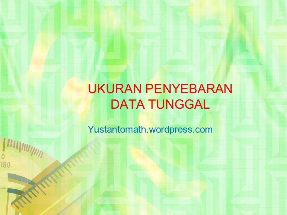 UKURAN PENYEBARAN DATA TUNGGAL