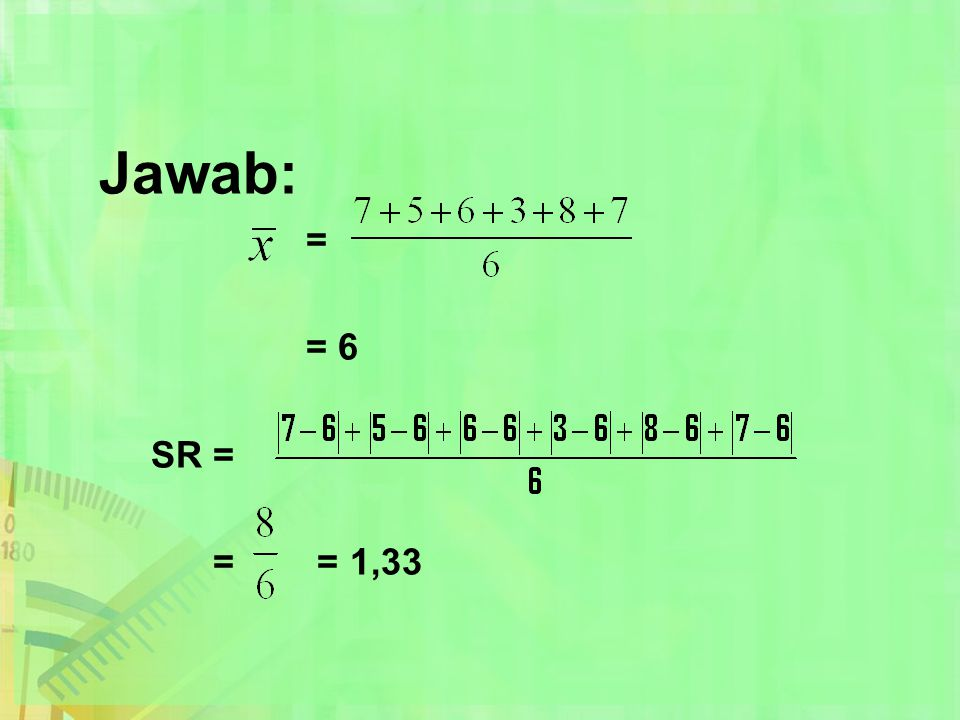 Jawab: = = 6 SR = = = 1,33