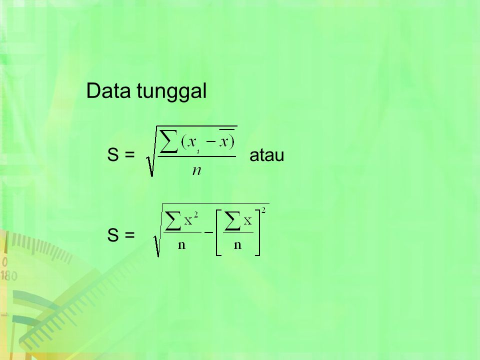Data tunggal S = atau S =