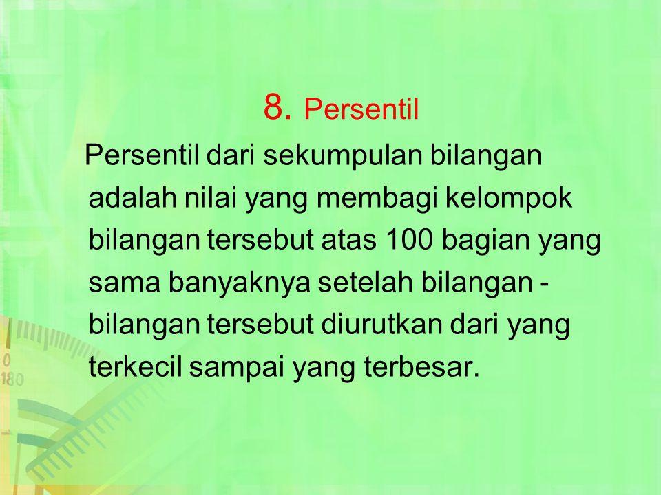 8. Persentil adalah nilai yang membagi kelompok
