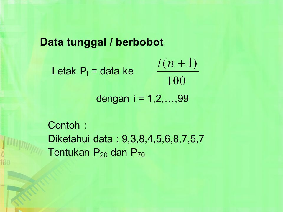 Data tunggal / berbobot Letak Pi = data ke