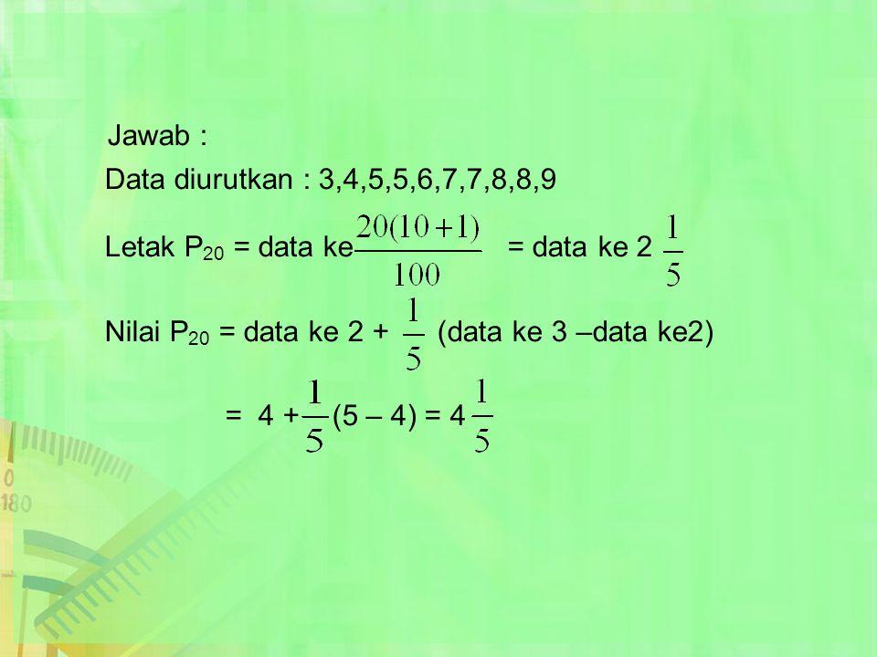 Jawab : Data diurutkan : 3,4,5,5,6,7,7,8,8,9