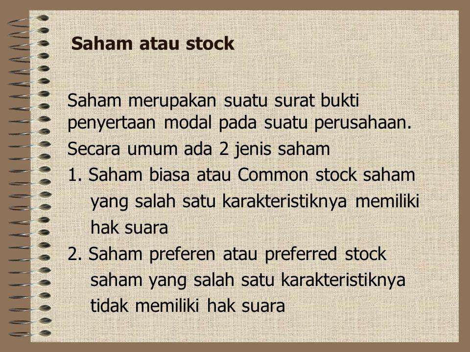 Saham atau stock Saham merupakan suatu surat bukti penyertaan modal pada suatu perusahaan. Secara umum ada 2 jenis saham.