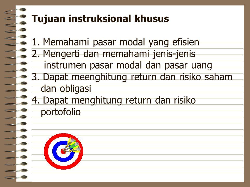 Tujuan instruksional khusus 1. Memahami pasar modal yang efisien 2