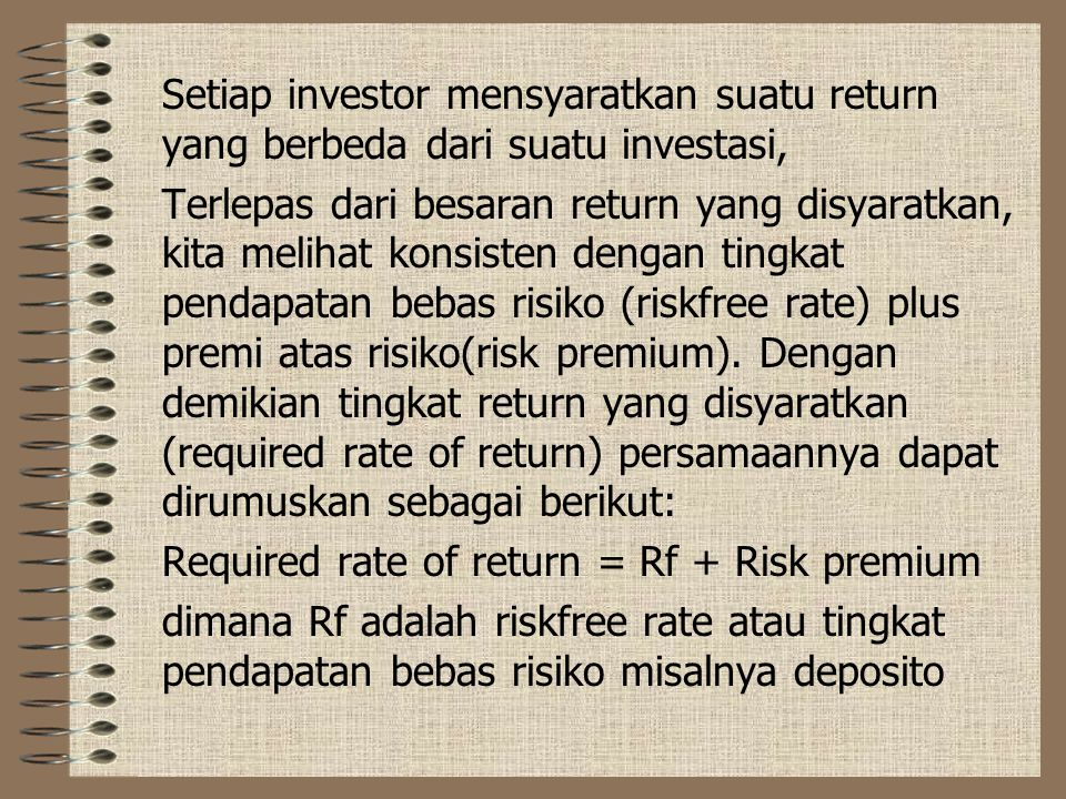 Setiap investor mensyaratkan suatu return yang berbeda dari suatu investasi,