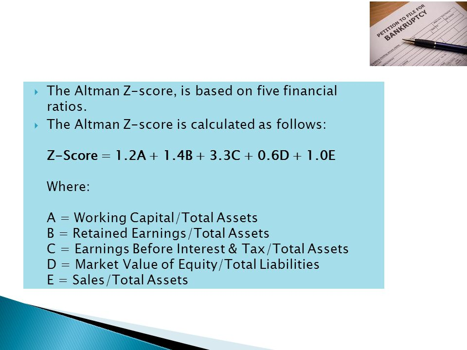 The Altman Z-score, is based on five financial ratios.