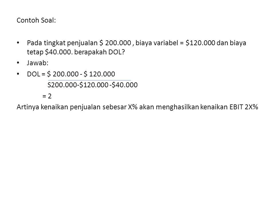 Contoh Soal: Pada tingkat penjualan $ 200.000 , biaya variabel = $120.000 dan biaya tetap $40.000. berapakah DOL