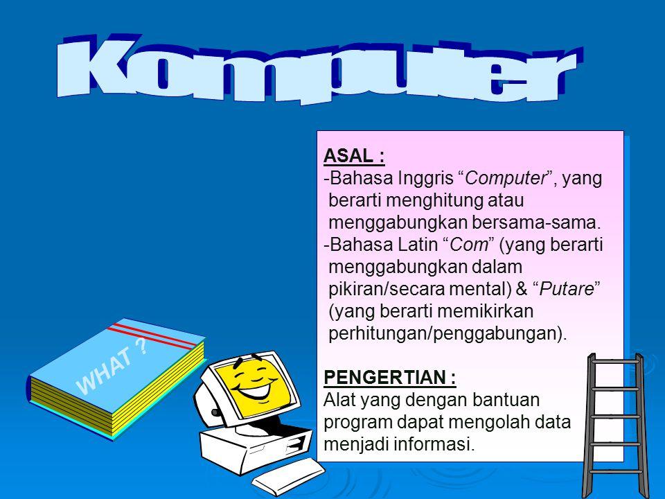 WHAT Komputer ASAL : -Bahasa Inggris Computer , yang
