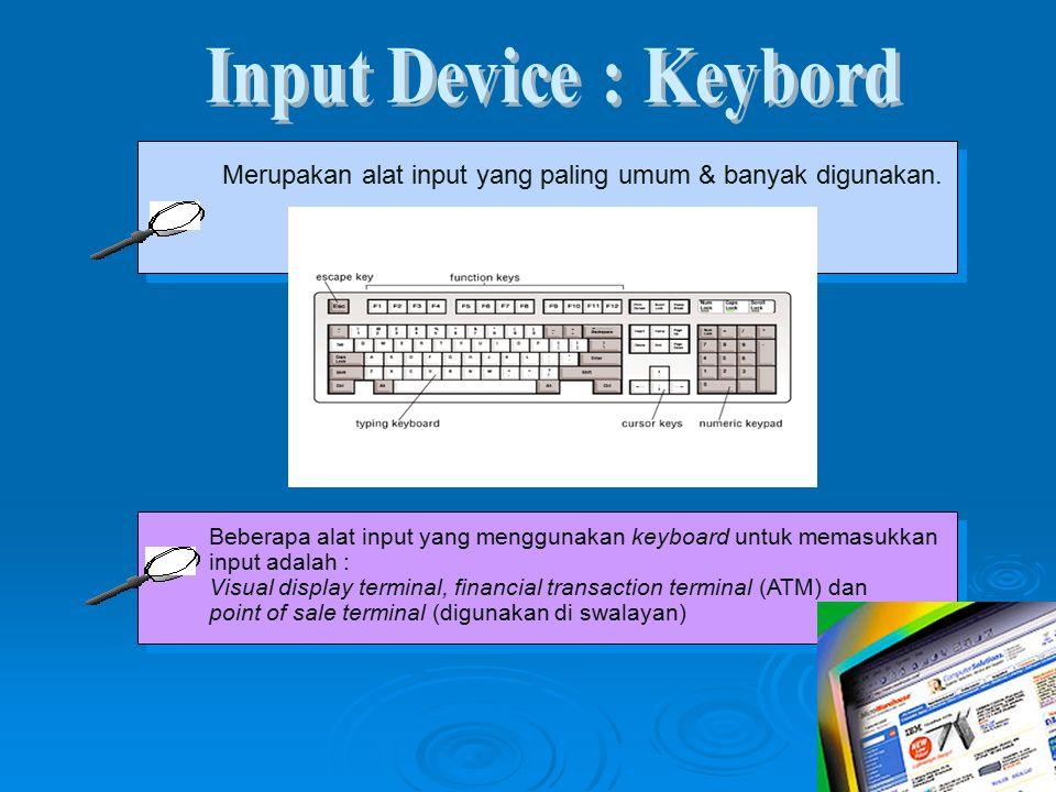 Merupakan alat input yang paling umum & banyak digunakan.