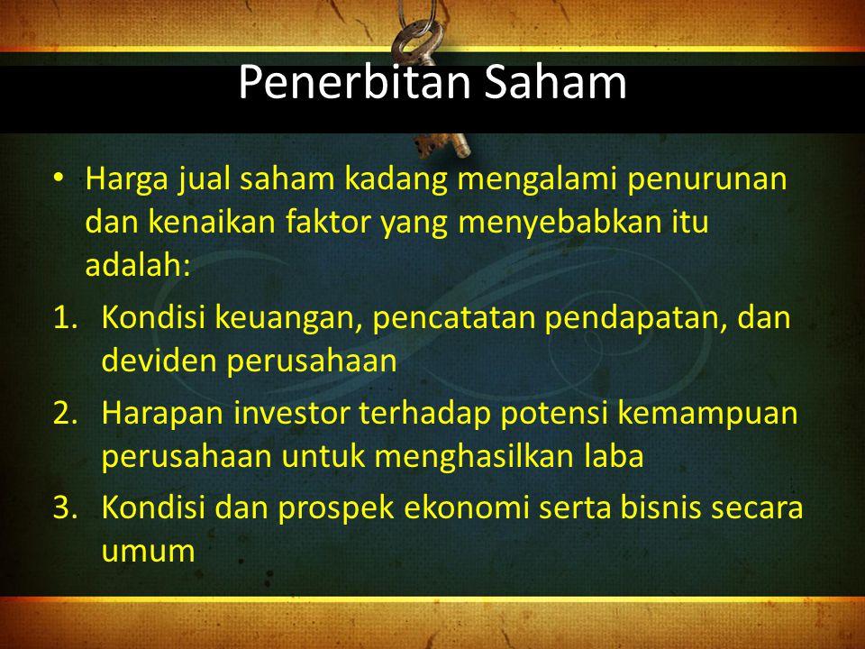 Penerbitan Saham Harga jual saham kadang mengalami penurunan dan kenaikan faktor yang menyebabkan itu adalah: