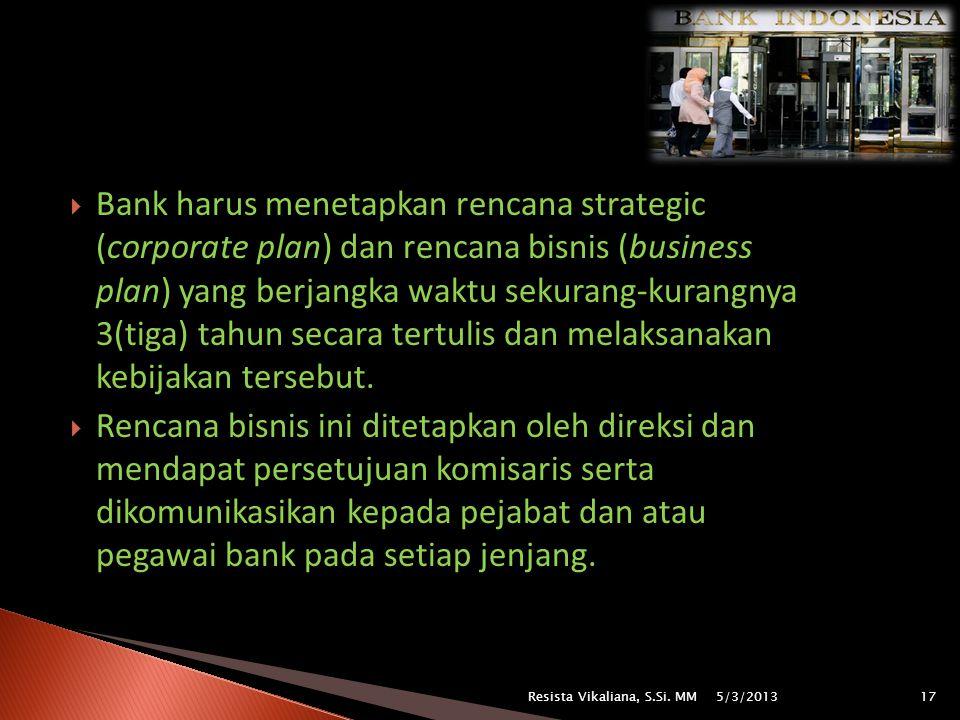 Bank harus menetapkan rencana strategic (corporate plan) dan rencana bisnis (business plan) yang berjangka waktu sekurang-kurangnya 3(tiga) tahun secara tertulis dan melaksanakan kebijakan tersebut.