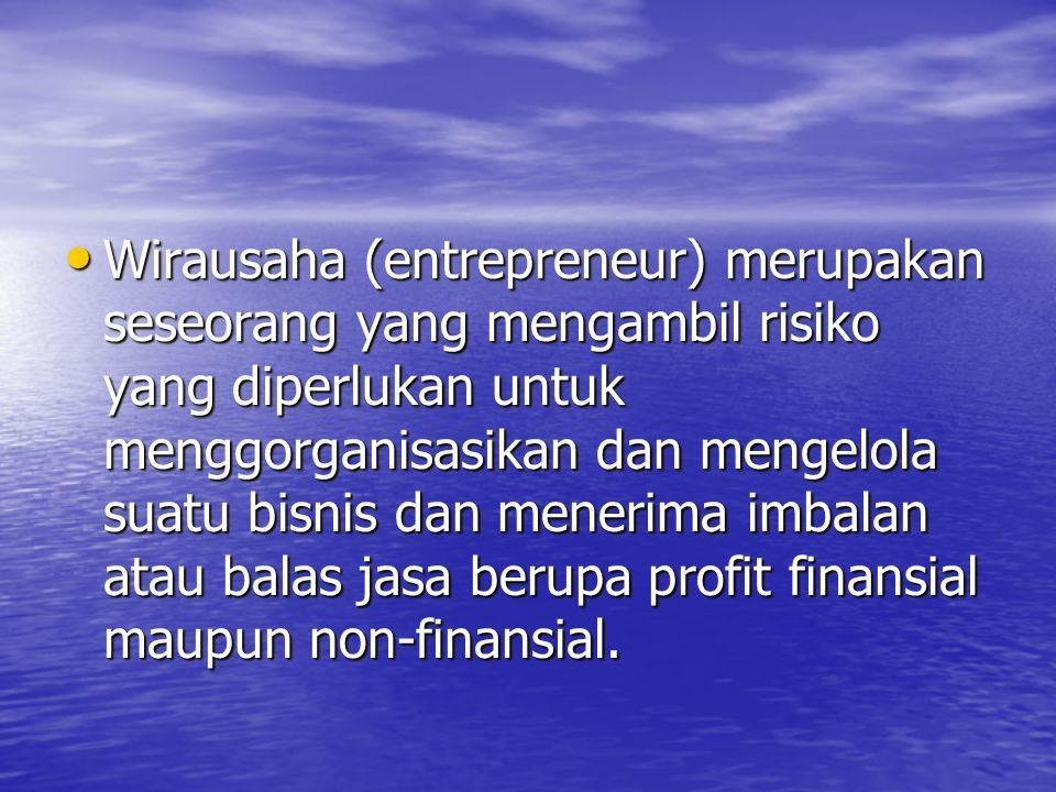 Wirausaha (entrepreneur) merupakan seseorang yang mengambil risiko yang diperlukan untuk menggorganisasikan dan mengelola suatu bisnis dan menerima imbalan atau balas jasa berupa profit finansial maupun non-finansial.
