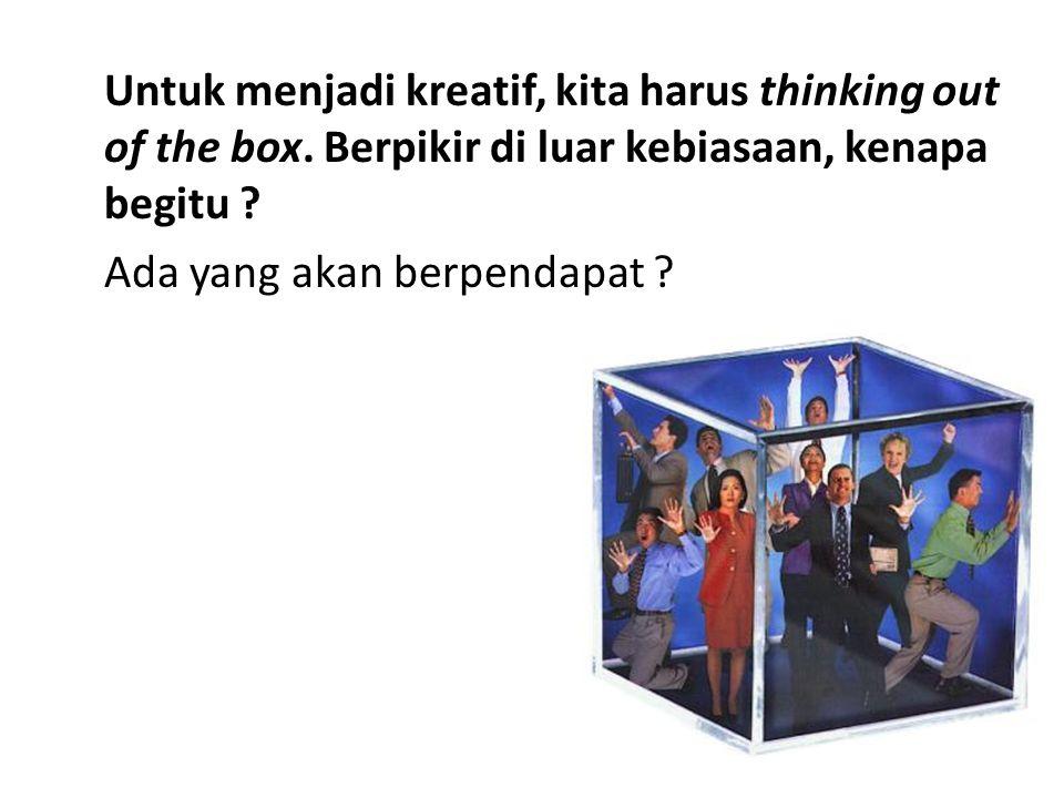 Untuk menjadi kreatif, kita harus thinking out of the box