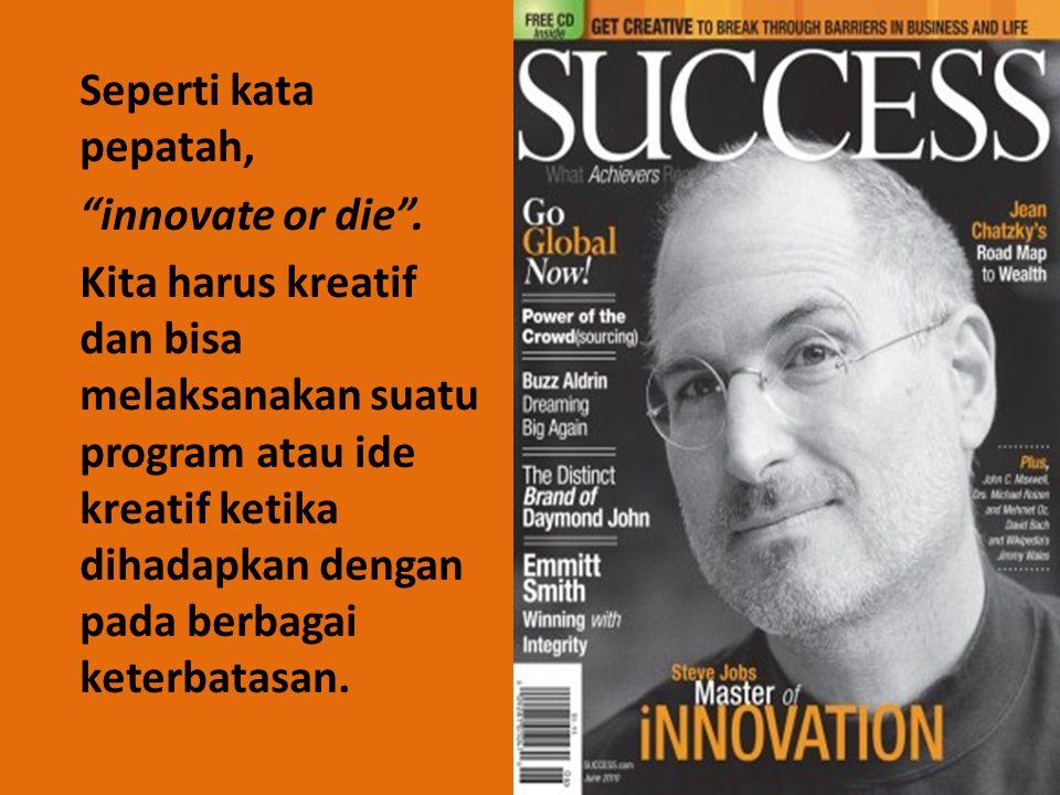 Seperti kata pepatah, innovate or die
