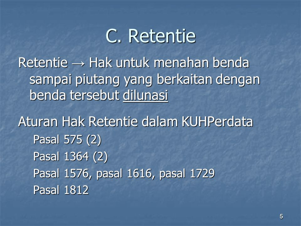 C. Retentie Retentie → Hak untuk menahan benda sampai piutang yang berkaitan dengan benda tersebut dilunasi.