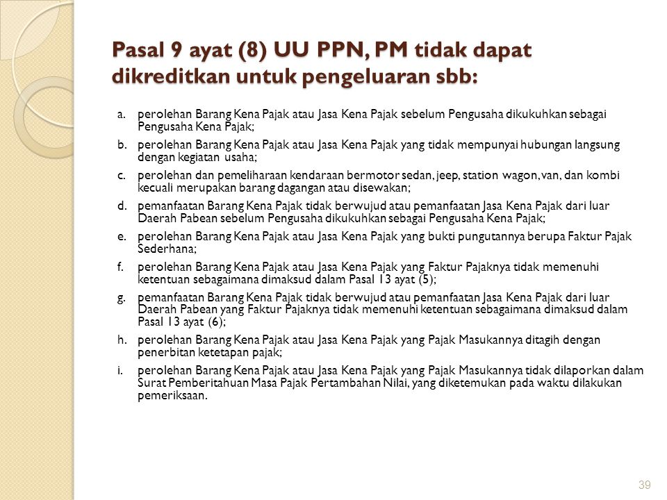 Pasal 9 ayat (8) UU PPN, PM tidak dapat dikreditkan untuk pengeluaran sbb:
