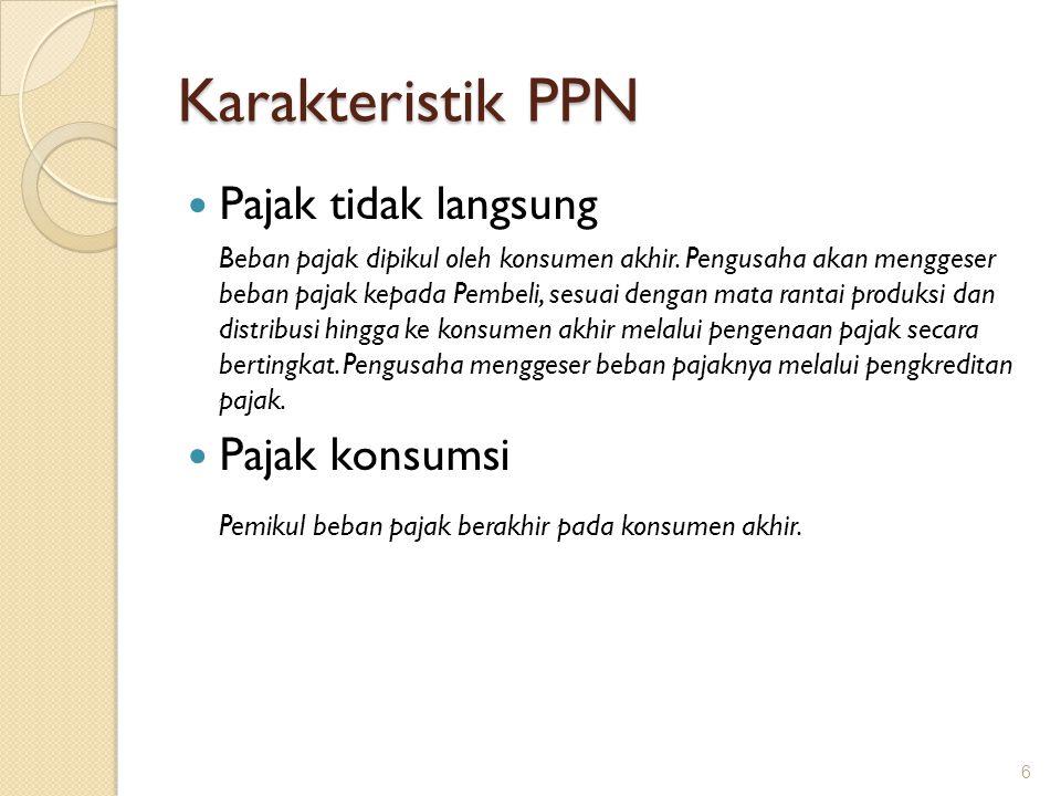 Karakteristik PPN Pajak tidak langsung Pajak konsumsi