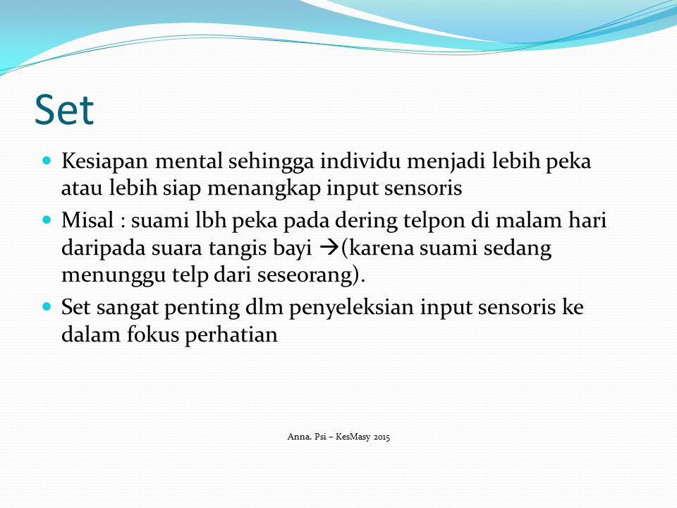 Set Kesiapan mental sehingga individu menjadi lebih peka atau lebih siap menangkap input sensoris.