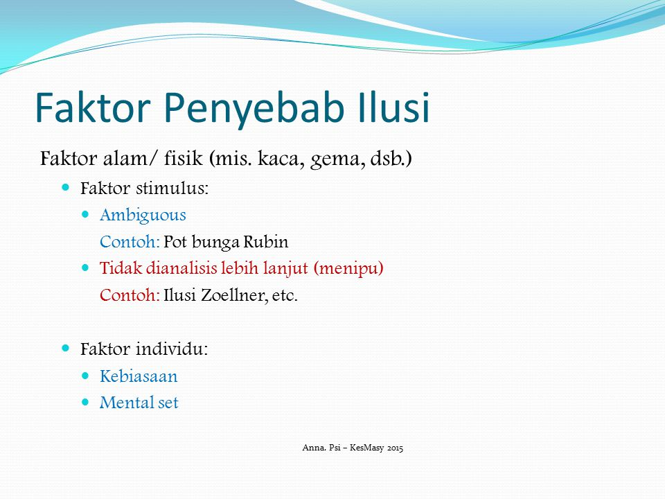 Faktor Penyebab Ilusi Faktor alam/ fisik (mis. kaca, gema, dsb.)