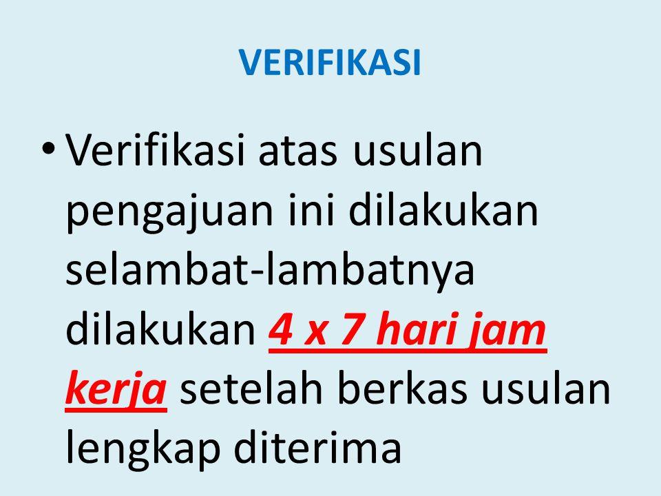 VERIFIKASI Verifikasi atas usulan pengajuan ini dilakukan selambat-lambatnya dilakukan 4 x 7 hari jam kerja setelah berkas usulan lengkap diterima.