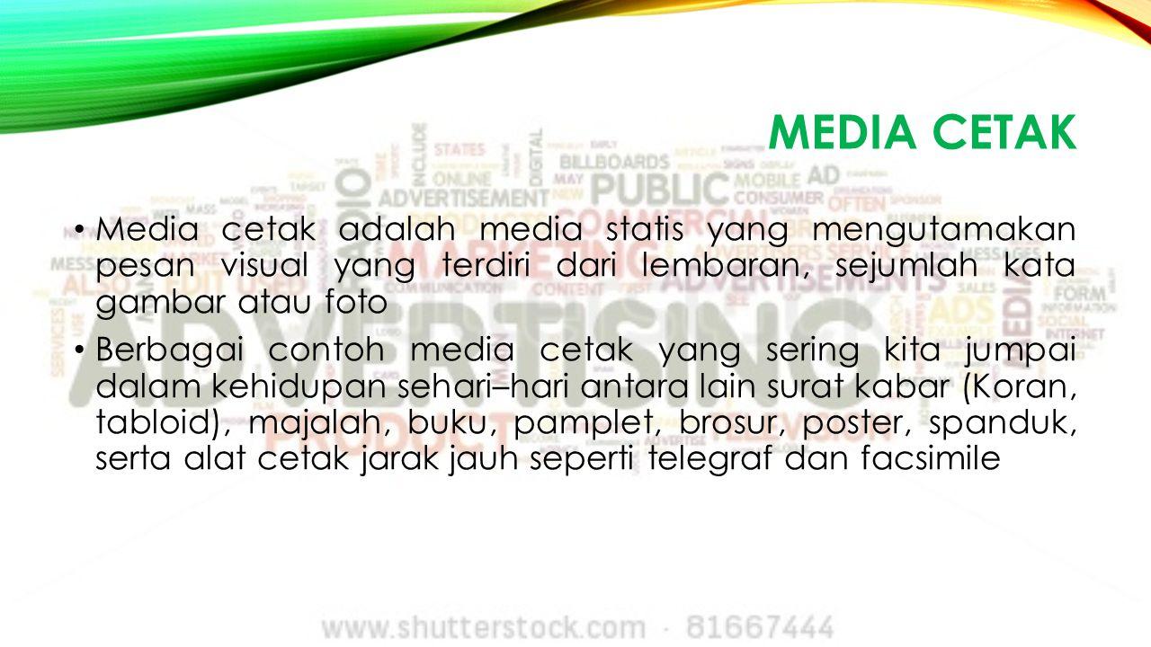 MEDIA CETAK Media cetak adalah media statis yang mengutamakan pesan visual yang terdiri dari lembaran, sejumlah kata gambar atau foto.