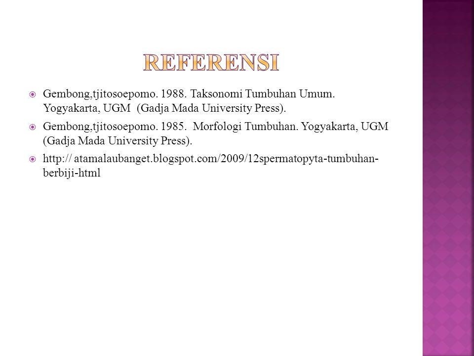 referensi Gembong,tjitosoepomo. 1988. Taksonomi Tumbuhan Umum. Yogyakarta, UGM (Gadja Mada University Press).