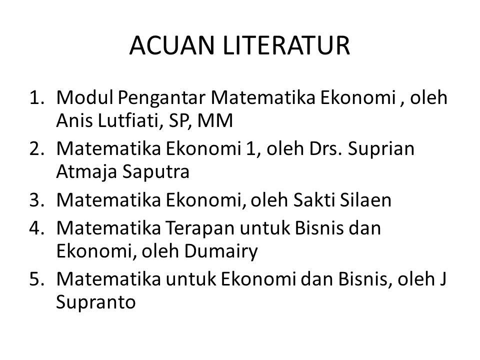 ACUAN LITERATUR Modul Pengantar Matematika Ekonomi , oleh Anis Lutfiati, SP, MM. Matematika Ekonomi 1, oleh Drs. Suprian Atmaja Saputra.