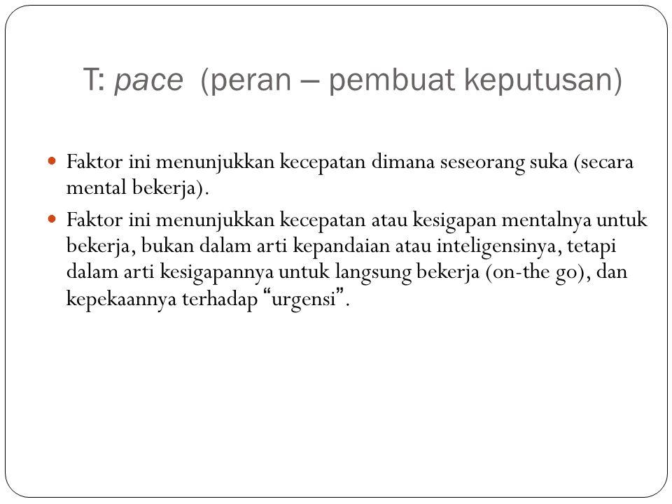 T: pace (peran – pembuat keputusan)