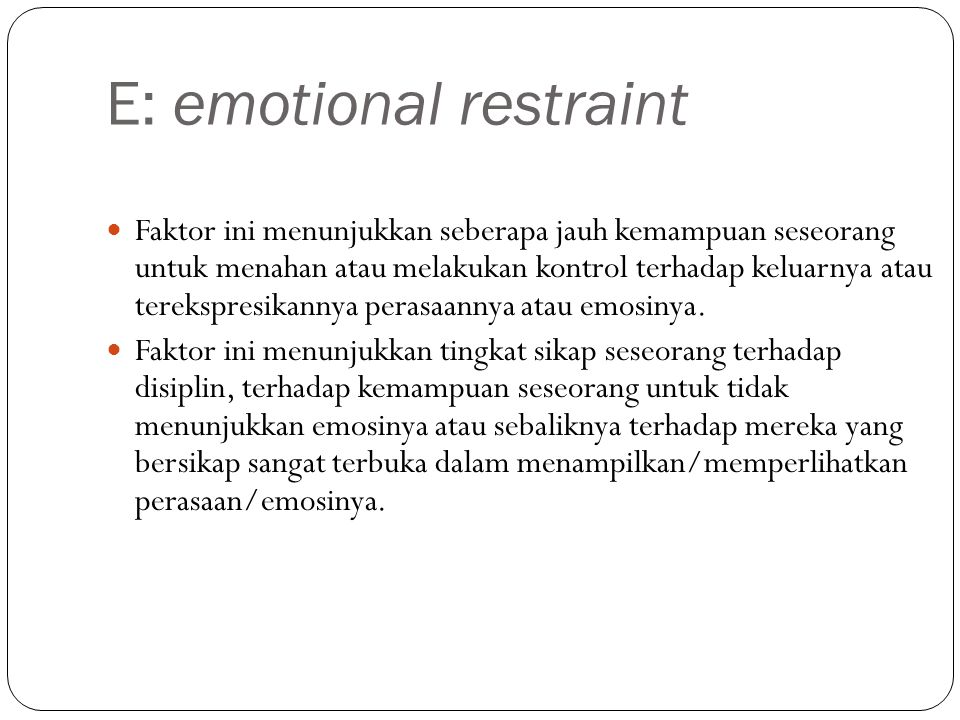 E: emotional restraint