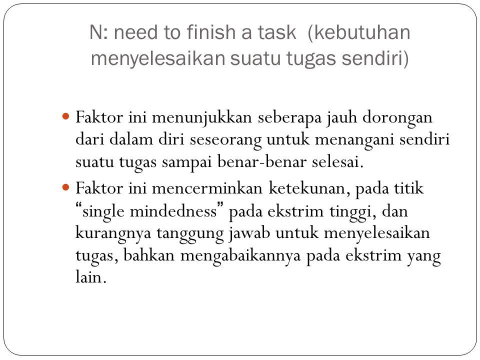 N: need to finish a task (kebutuhan menyelesaikan suatu tugas sendiri)